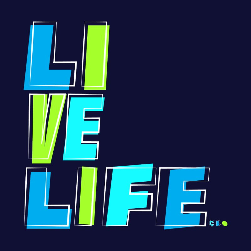 LIVE LIFE... by Kirby Mack's Artist Shop