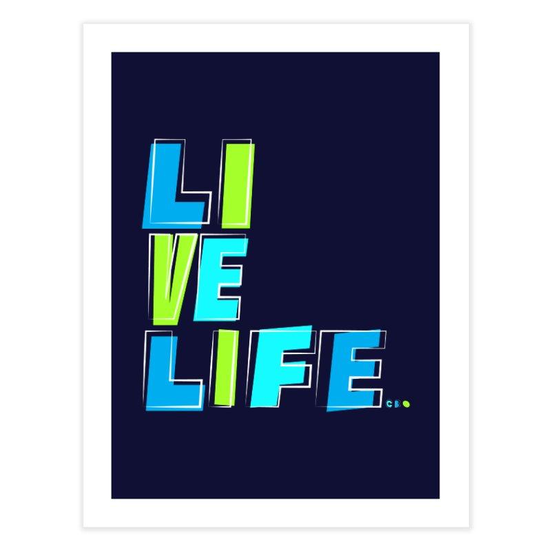 LIVE LIFE... Home Fine Art Print by kirbymack's Artist Shop