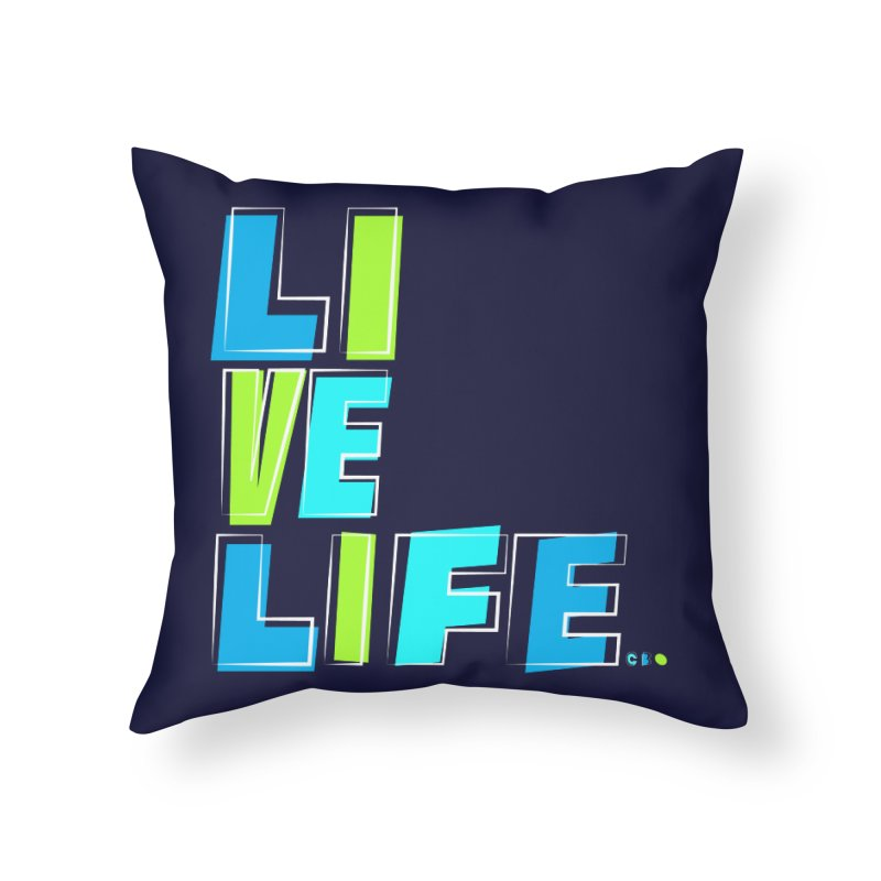 LIVE LIFE... Home Throw Pillow by kirbymack's Artist Shop