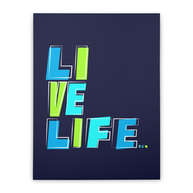 LIVE LIFE... Home Stretched Canvas by kirbymack's Artist Shop
