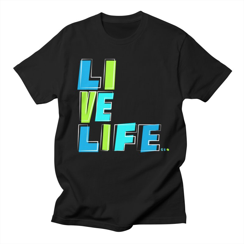 LIVE LIFE... Men's Regular T-Shirt by kirbymack's Artist Shop
