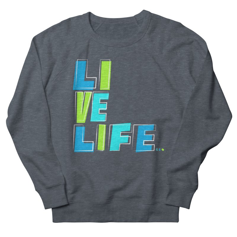 LIVE LIFE... Women's French Terry Sweatshirt by Kirby Mack's Artist Shop