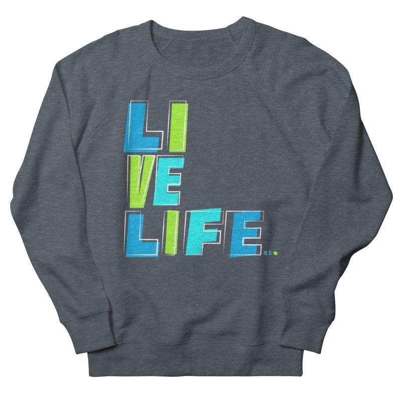 LIVE LIFE... Men's French Terry Sweatshirt by kirbymack's Artist Shop