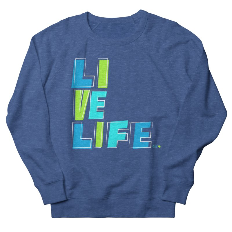 LIVE LIFE... Men's French Terry Sweatshirt by kirbymack's Artist Shop