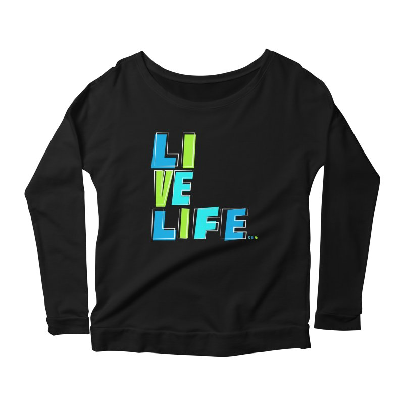 LIVE LIFE... Women's Scoop Neck Longsleeve T-Shirt by kirbymack's Artist Shop