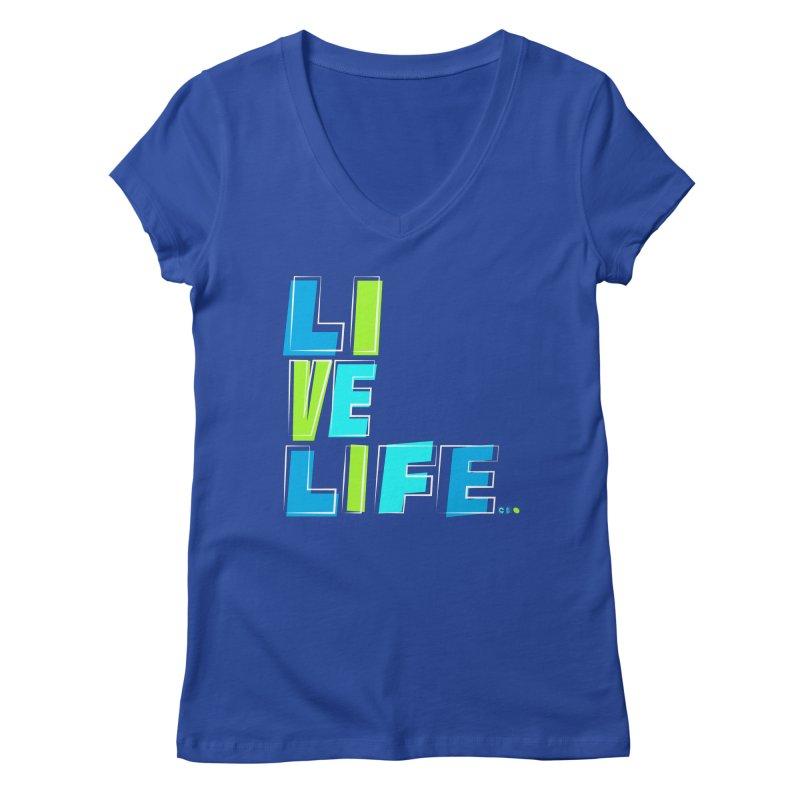 LIVE LIFE... Women's Regular V-Neck by kirbymack's Artist Shop