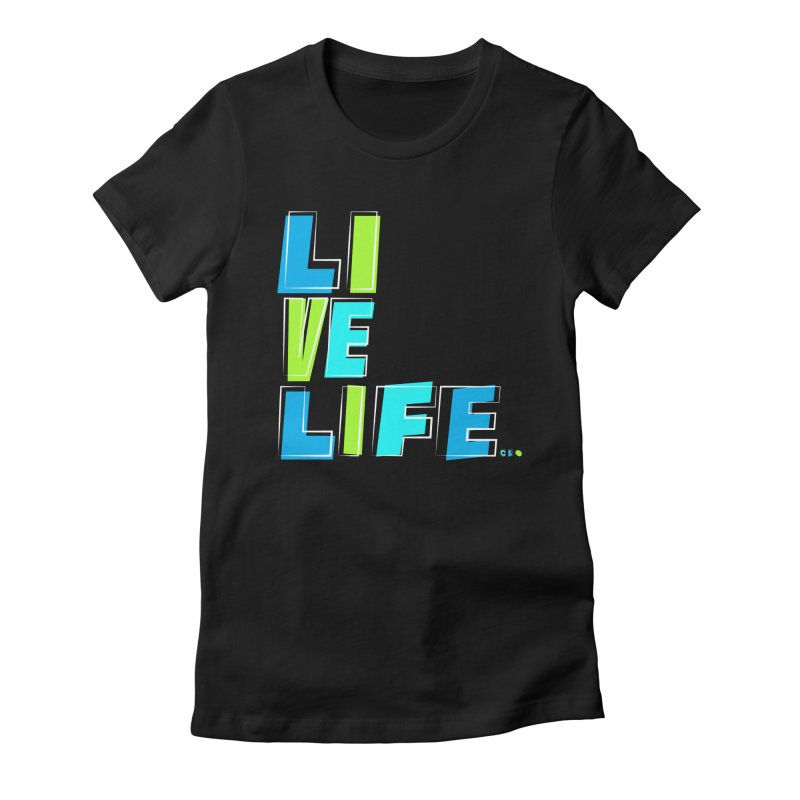 LIVE LIFE... Women's Fitted T-Shirt by kirbymack's Artist Shop