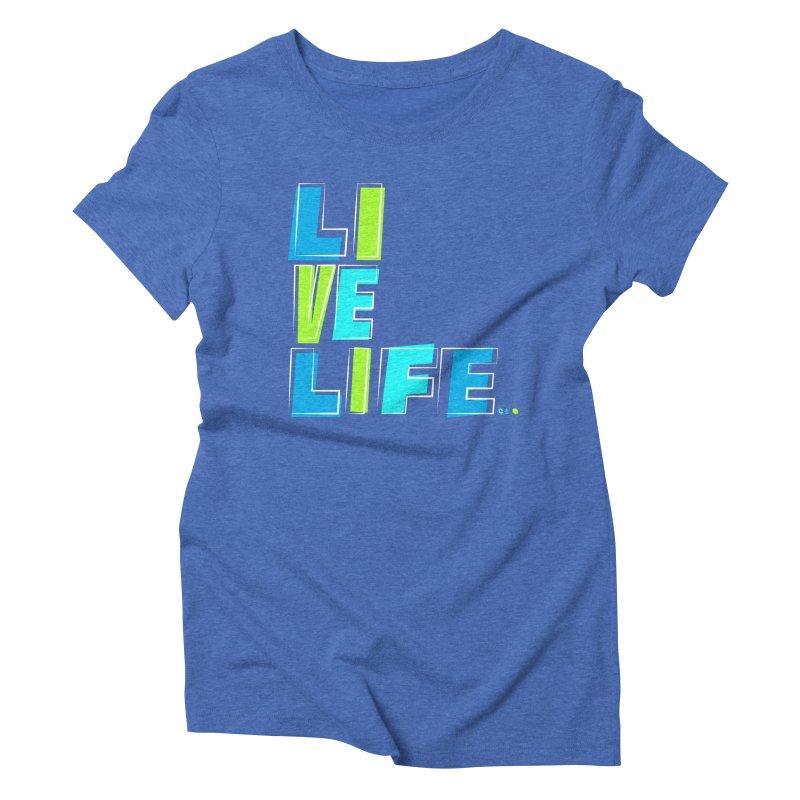 LIVE LIFE... Women's Triblend T-Shirt by kirbymack's Artist Shop