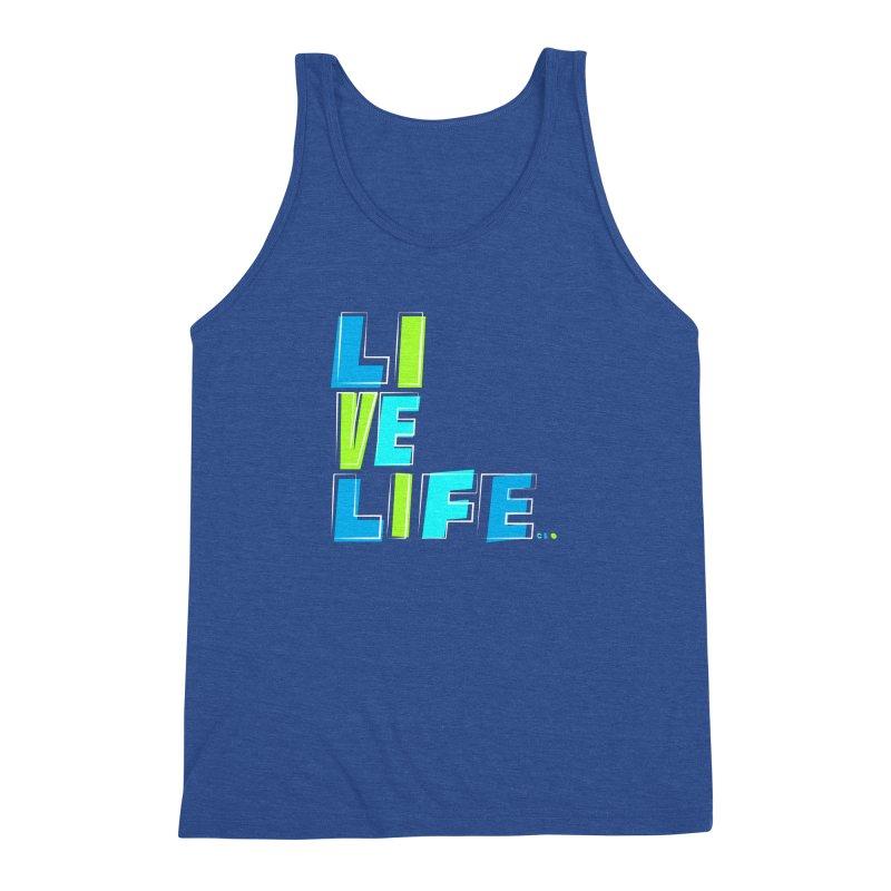 LIVE LIFE... Men's Triblend Tank by kirbymack's Artist Shop