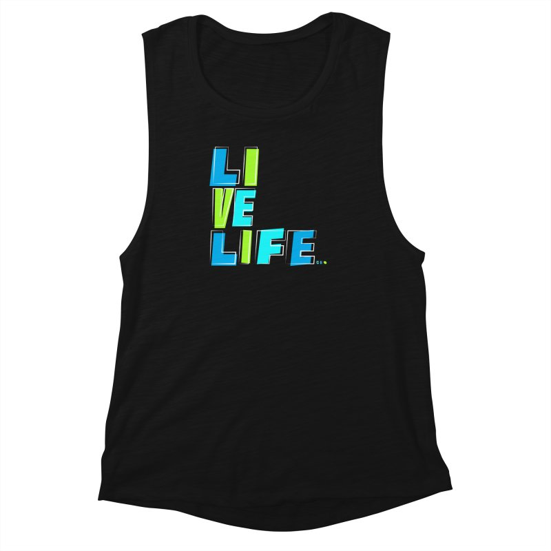 LIVE LIFE... Women's Muscle Tank by kirbymack's Artist Shop