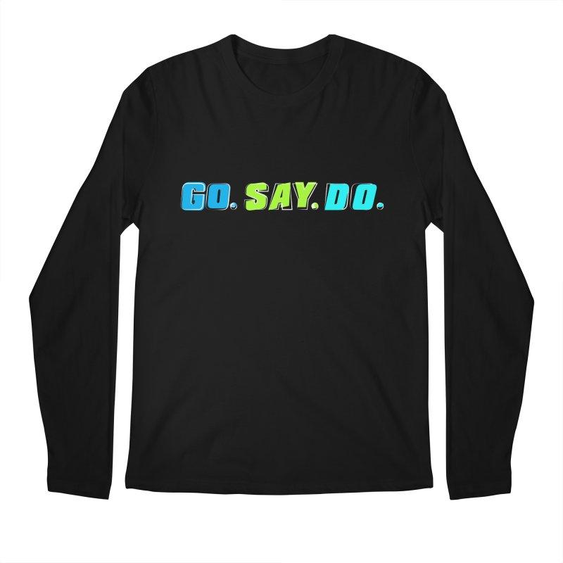 Go. Say. Do. Men's Regular Longsleeve T-Shirt by kirbymack's Artist Shop