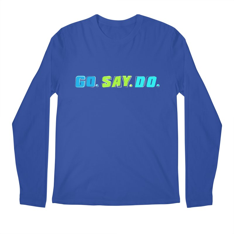 Go. Say. Do. Men's Regular Longsleeve T-Shirt by Kirby Mack's Artist Shop