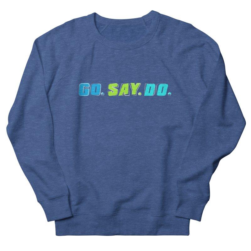 Go. Say. Do. Women's French Terry Sweatshirt by kirbymack's Artist Shop