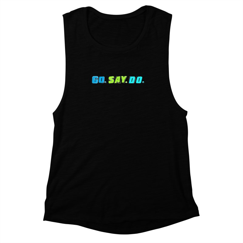 Go. Say. Do. Women's Muscle Tank by kirbymack's Artist Shop