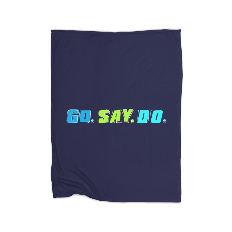 Go. Say. Do. Home Blanket by kirbymack's Artist Shop
