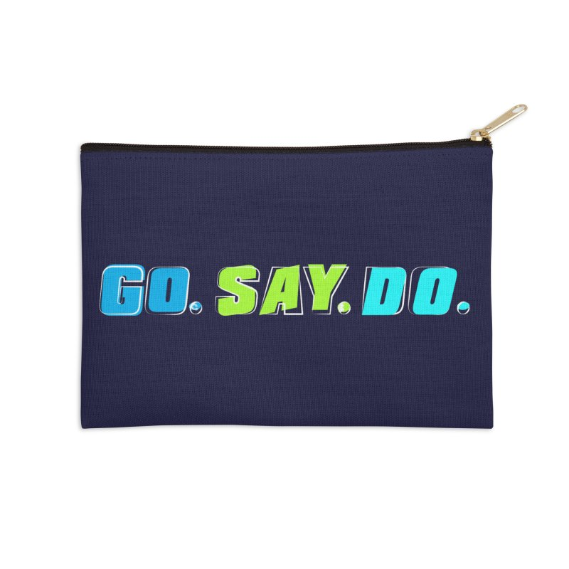 Go. Say. Do. Accessories Zip Pouch by kirbymack's Artist Shop