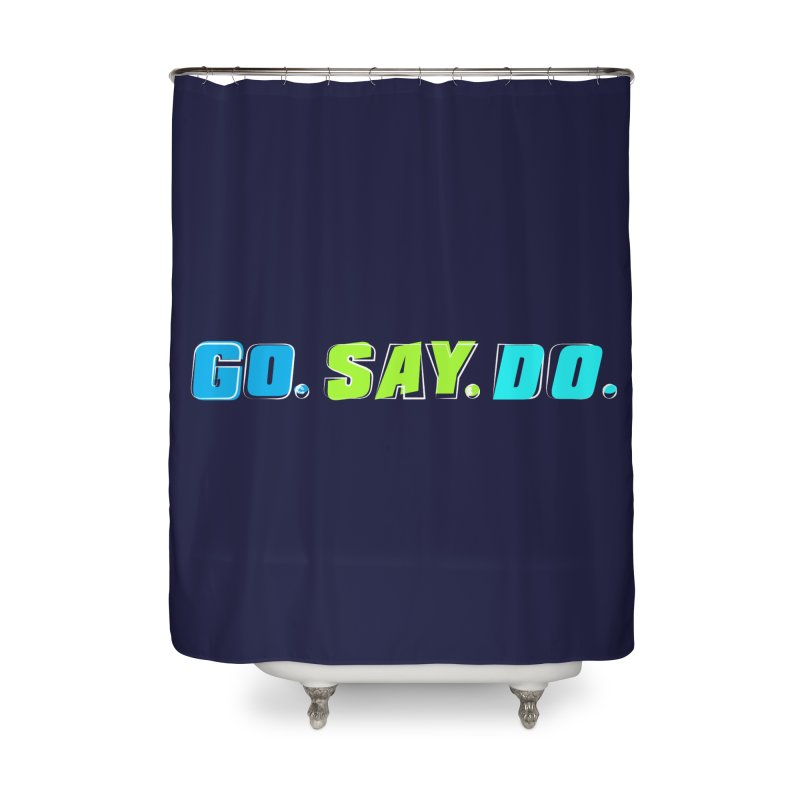 Go. Say. Do. Home Shower Curtain by kirbymack's Artist Shop