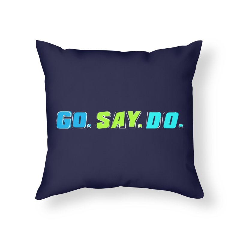 Go. Say. Do. Home Throw Pillow by kirbymack's Artist Shop