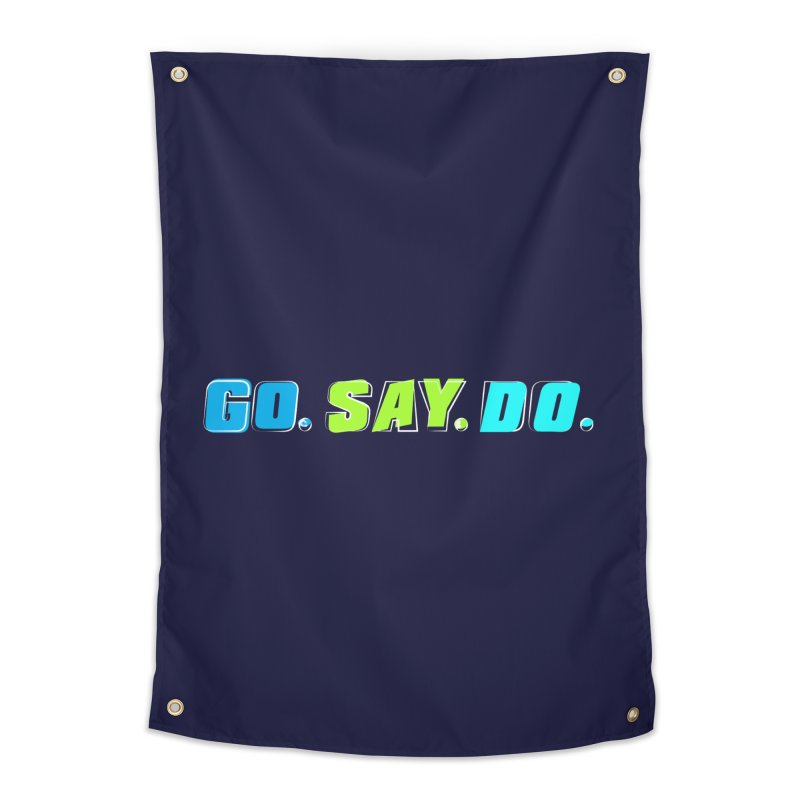 Go. Say. Do. Home Tapestry by kirbymack's Artist Shop