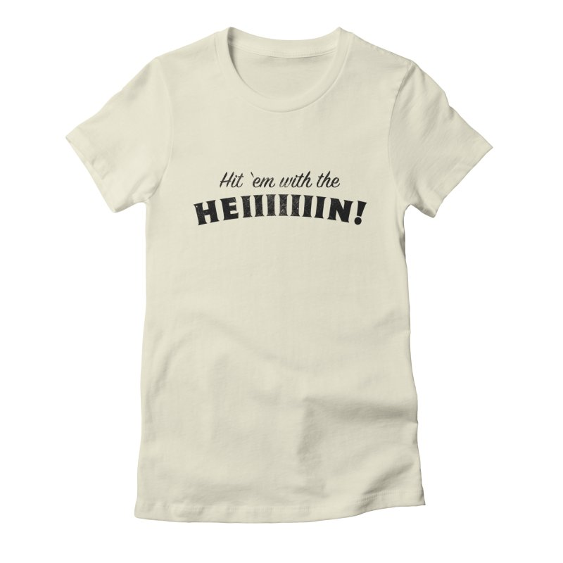 Hit 'Em With The Hein! Women's Fitted T-Shirt by kirbymack's Artist Shop