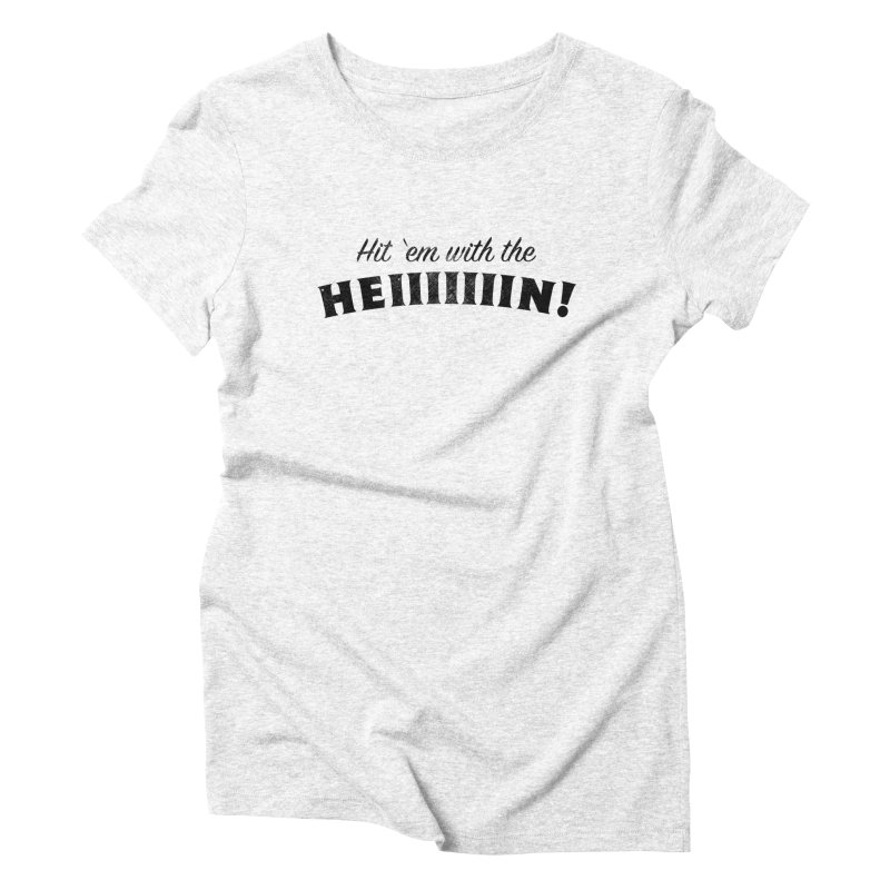 Hit 'Em With The Hein! Women's Triblend T-shirt by kirbymack's Artist Shop