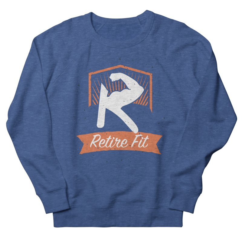 Retire Fit Men's French Terry Sweatshirt by kirbymack's Artist Shop