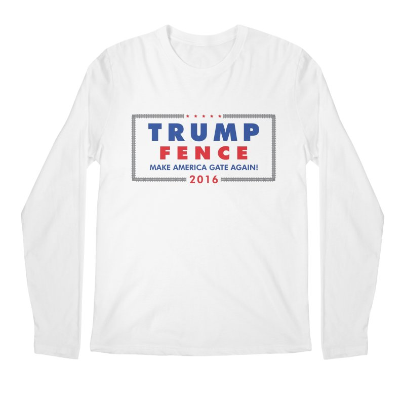 Trump Fence 2016 - Light Men's Longsleeve T-Shirt by kirbymack's Artist Shop