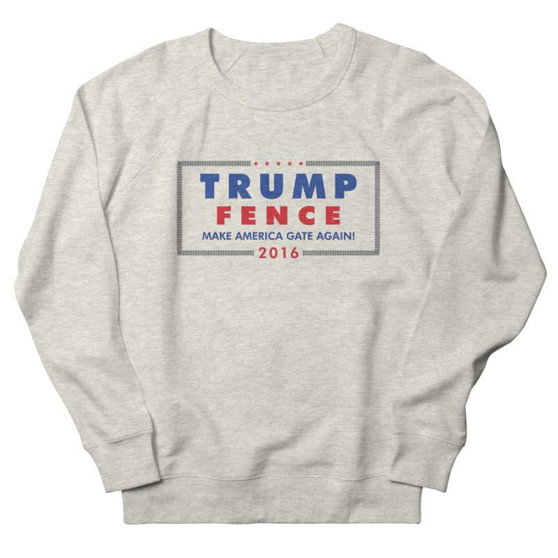 Trump Fence 2016 - Light Men's Sweatshirt by kirbymack's Artist Shop