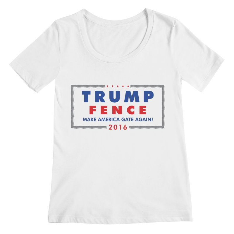 Trump Fence 2016 - Light Women's Scoopneck by kirbymack's Artist Shop