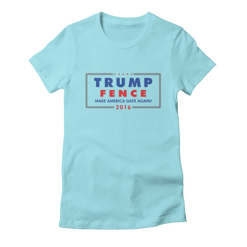 Trump Fence 2016 - Light Women's Fitted T-Shirt by kirbymack's Artist Shop