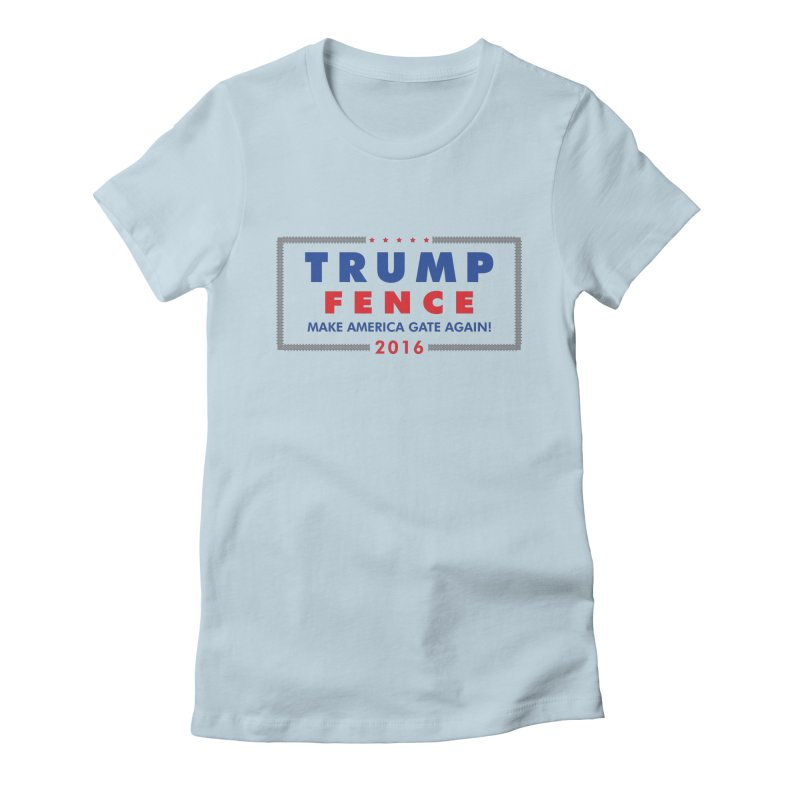 Trump Fence 2016 - Light Women's Fitted T-Shirt by kirbymack's Artist Shop