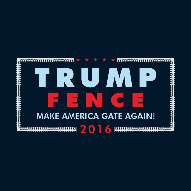 Trump Fence 2016 - Dark None  by kirbymack's Artist Shop