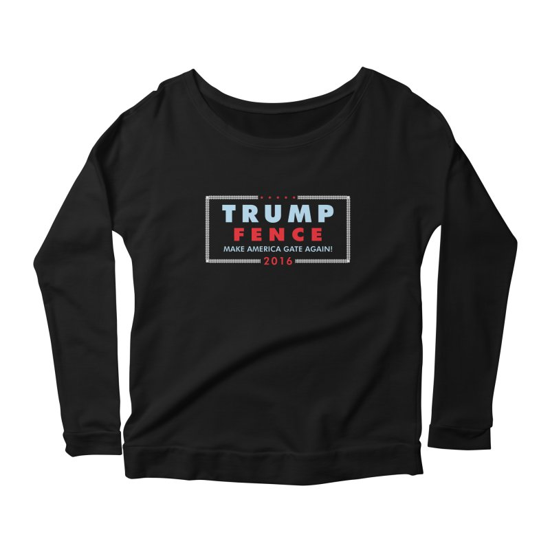 Trump Fence 2016 - Dark Women's Longsleeve Scoopneck  by kirbymack's Artist Shop