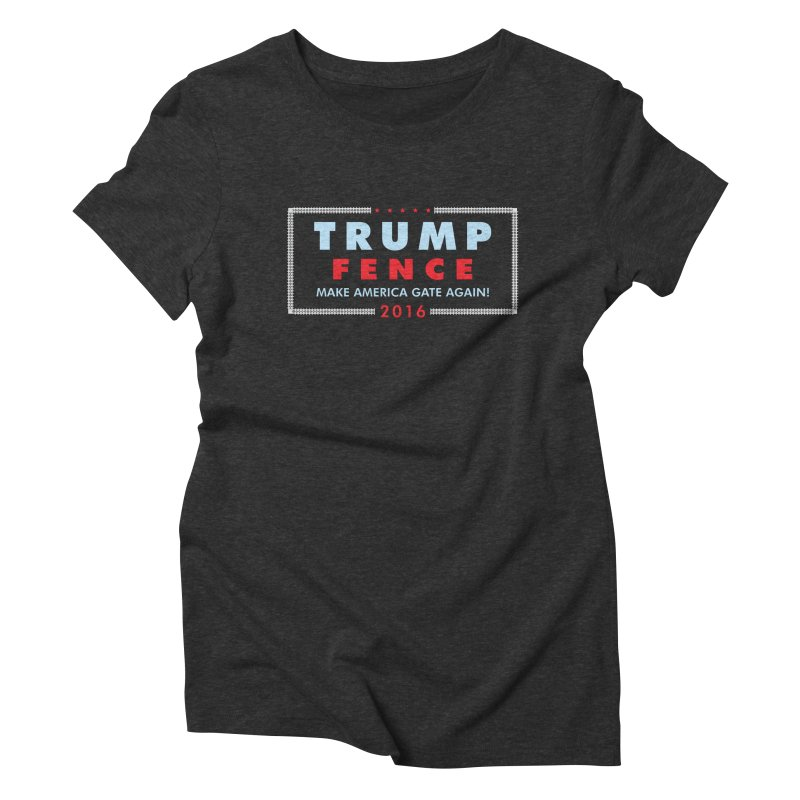 Trump Fence 2016 - Dark Women's Triblend T-Shirt by kirbymack's Artist Shop