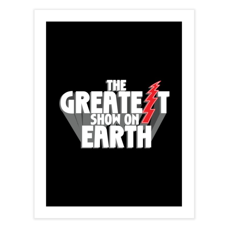 The Greatest Show On Earth Home Fine Art Print by Klick Tee Shop