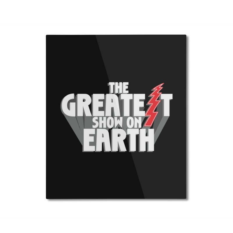 The Greatest Show On Earth Home Mounted Aluminum Print by Klick Tee Shop