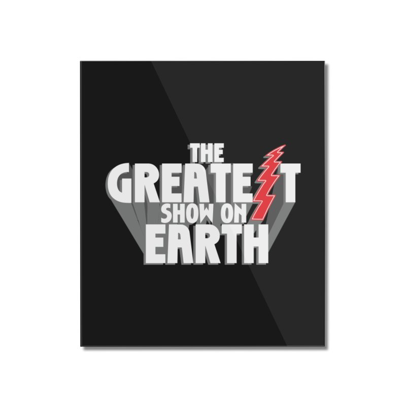 The Greatest Show On Earth Home Mounted Acrylic Print by Klick Tee Shop