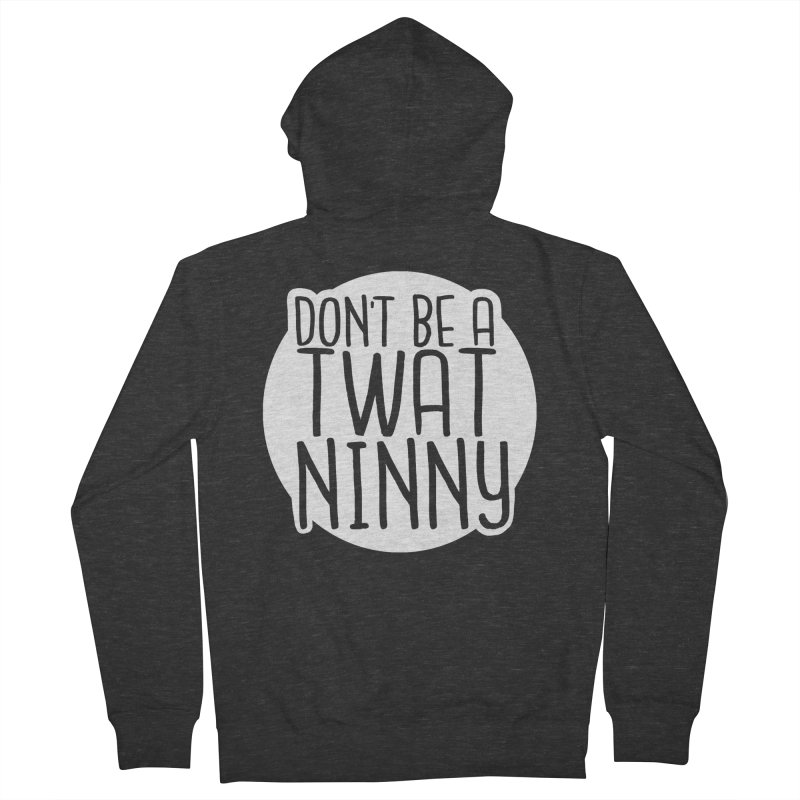 Don't Be a Twat Ninny! Men's French Terry Zip-Up Hoody by The Shop of K. Lynn Smith