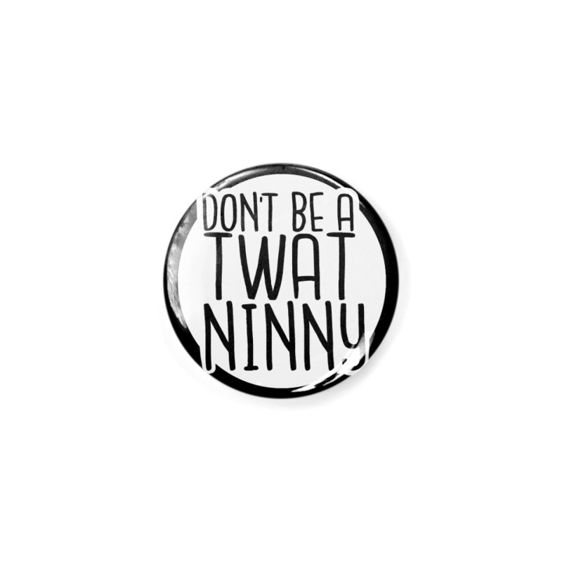 Don't Be a Twat Ninny! Accessories Button by The Shop of K. Lynn Smith