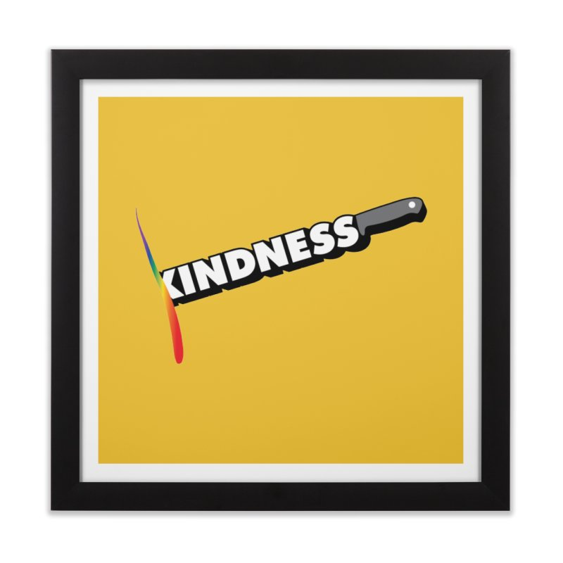 Kill Them With Kindness Home Framed Fine Art Print by KNIVED COMPLEX