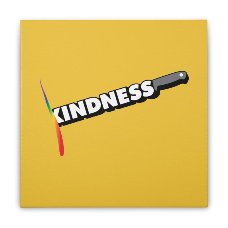 Kill Them With Kindness Home Stretched Canvas by KNIVED COMPLEX