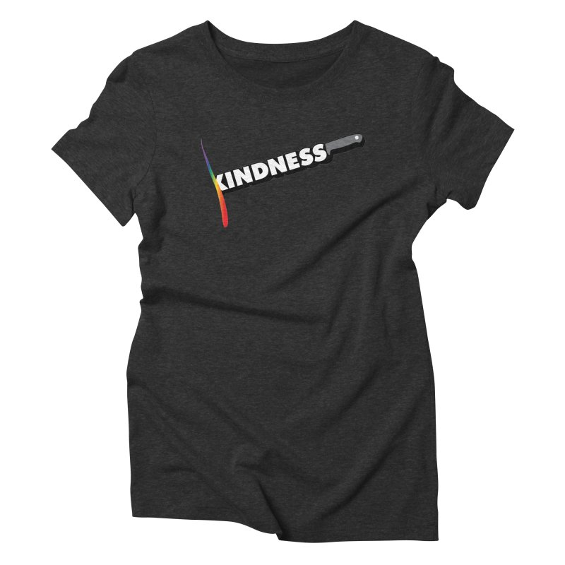 Kill Them With Kindness Women's Triblend T-shirt by KNIVED COMPLEX