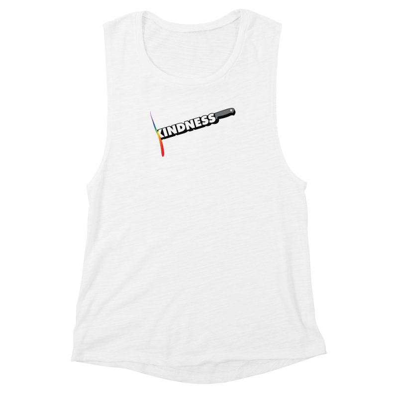 Kill Them With Kindness Women's Muscle Tank by KNIVED COMPLEX