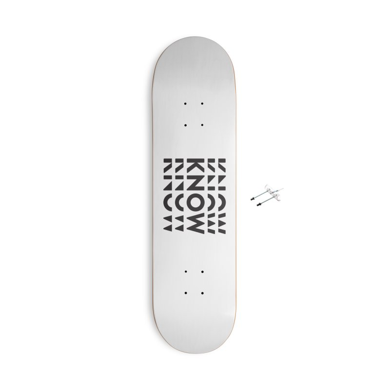 KNOW New Friends (Black Text) Accessories With Hanging Hardware Skateboard by KNOW Identity