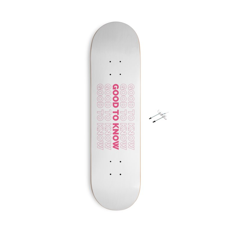 Good to KNOW Accessories With Hanging Hardware Skateboard by KNOW Identity