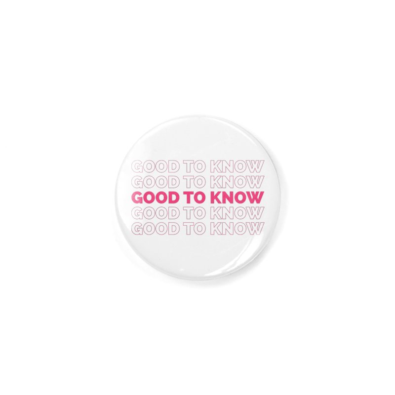 Good to KNOW Accessories Button by KNOW Identity