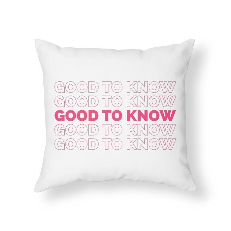 Good to KNOW Home Throw Pillow by KNOW Identity