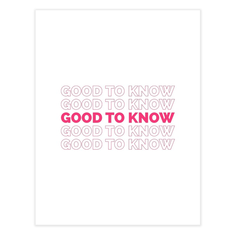 Good to KNOW Home Fine Art Print by KNOW Identity