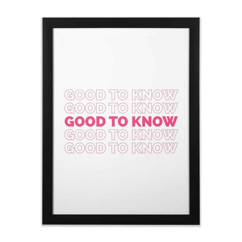 Good to KNOW Home Framed Fine Art Print by KNOW Identity