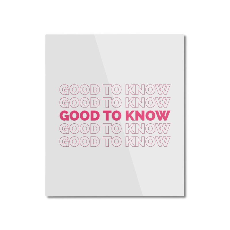 Good to KNOW Home Mounted Aluminum Print by KNOW Identity